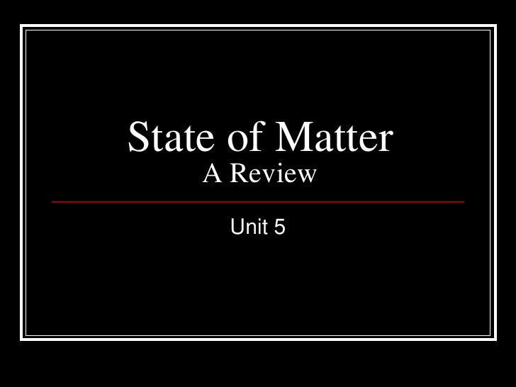 State of MatterA Review<br />Unit 5<br />