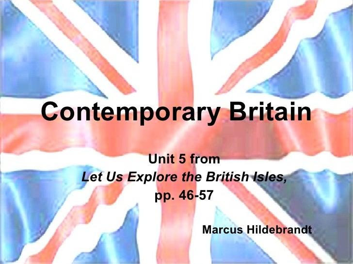 Contemporary Britain Unit 5 from Let Us Explore the British Isles, pp. 46-57 Marcus Hildebrandt