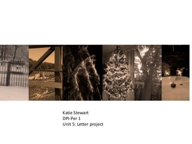 Katie Stewart DPI-Per 1 Unit 5: Letter project
