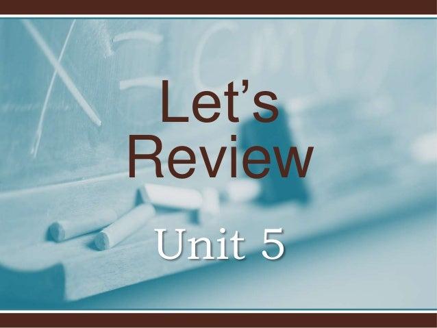Let's  Review  Unit 5