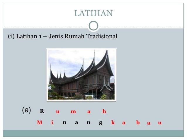 (i) Latihan 1 – Jenis Rumah Tradisional LATIHAN R n a n g (a) u m a h M i k a b a u