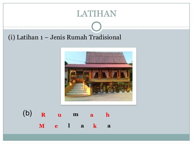 (i) Latihan 1 – Jenis Rumah Tradisional LATIHAN m l a a (b) R u a h M e k