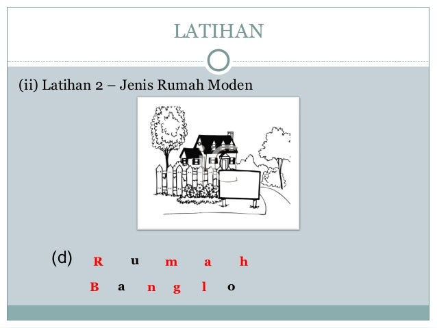 (ii) Latihan 2 – Jenis Rumah Moden LATIHAN u a o (d) B n lg R m a h