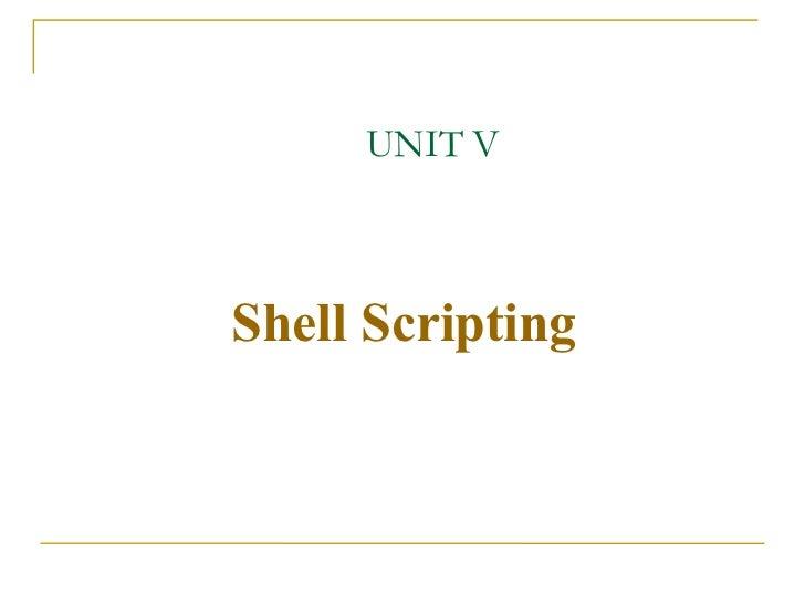 UNIT VShell Scripting