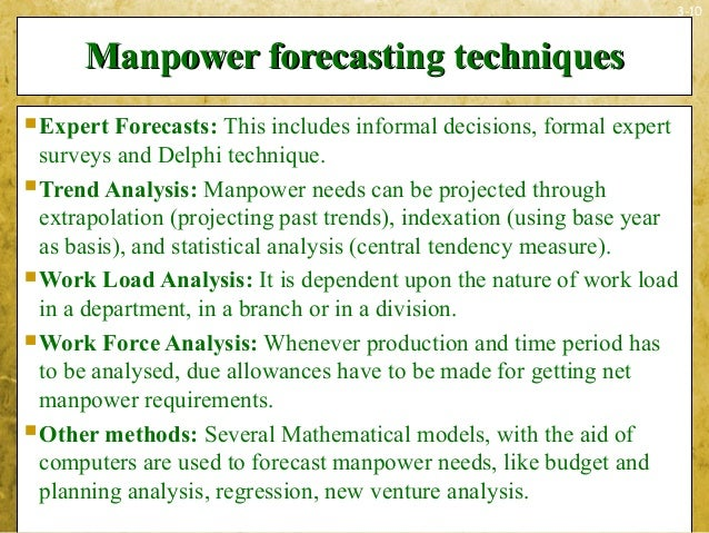 3-10Manpower forecasting techniquesManpower forecasting techniquesExpert Forecasts: This includes informal decisions, for...
