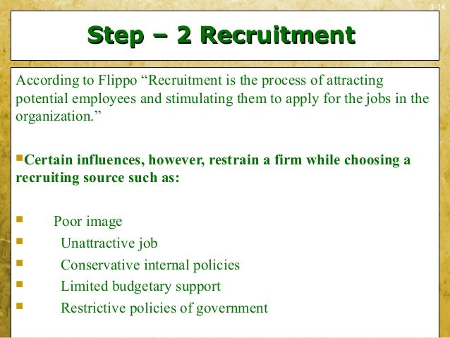 """3-14Step – 2 RecruitmentStep – 2 RecruitmentAccording to Flippo """"Recruitment is the process of attractingpotential employe..."""