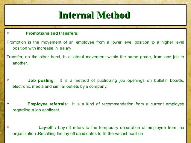 3-17Internal MethodInternal Method Promotions and transfers:Promotion is the movement of an employee from a lower level p...