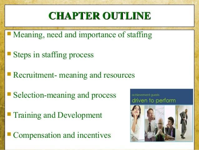 3-2CHAPTER OUTLINECHAPTER OUTLINE Meaning, need and importance of staffing Steps in staffing process Recruitment- meani...