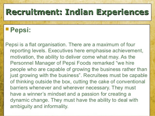 3-23Recruitment: Indian ExperiencesRecruitment: Indian Experiences Pepsi:Pepsi is a flat organisation. There are a maximu...