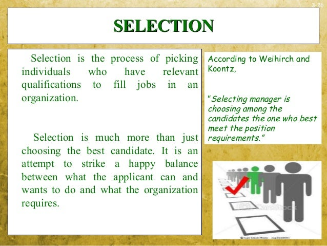 3-26SELECTIONSELECTIONSelection is the process of pickingindividuals who have relevantqualifications to fill jobs in anorg...