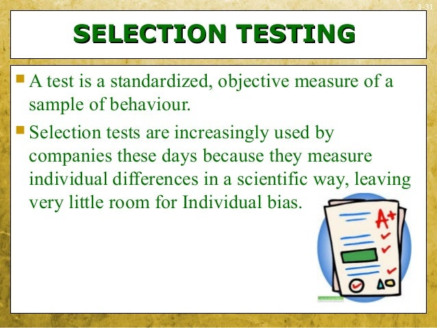 3-31SELECTION TESTINGSELECTION TESTING A test is a standardized, objective measure of asample of behaviour. Selection te...