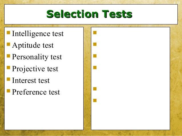 3-32Selection TestsSelection Tests Intelligence test Aptitude test Personality test Projective test Interest test Pr...