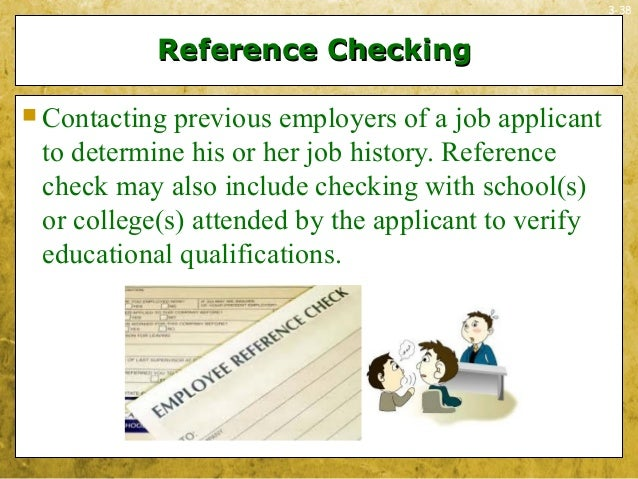 3-38Reference CheckingReference Checking Contacting previous employers of a job applicantto determine his or her job hist...