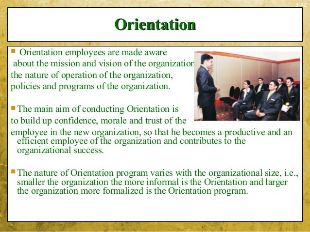3-42OrientationOrientation Orientation employees are made awareabout the mission and vision of the organization,the natur...