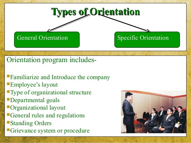 3-43Types of OrientationTypes of OrientationOrientation program includes-Familiarize and Introduce the companyEmployee's...
