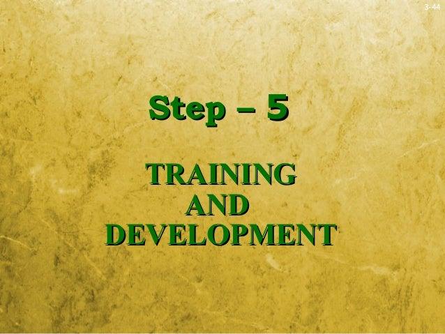 3-44Step –Step – 55TRAININGTRAININGANDANDDEVELOPMENTDEVELOPMENT
