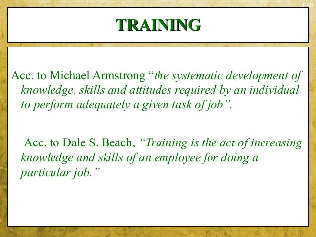 """3-45TRAININGTRAININGAcc. to Michael Armstrong """"the systematic development ofknowledge, skills and attitudes required by an..."""