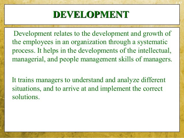 3-47DEVELOPMENTDEVELOPMENTDevelopment relates to the development and growth ofthe employees in an organization through a s...