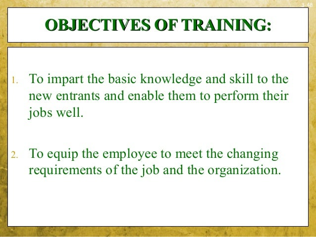 3-48OBJECTIVES OF TRAINING:OBJECTIVES OF TRAINING:1. To impart the basic knowledge and skill to thenew entrants and enable...