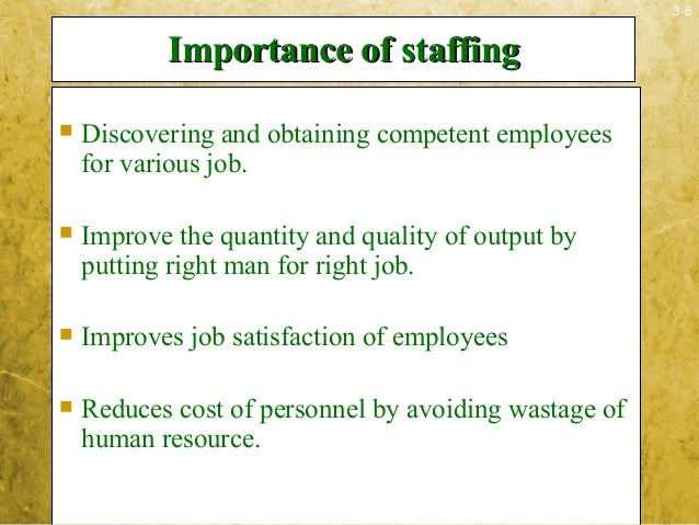 3-5Importance of staffingImportance of staffing Discovering and obtaining competent employeesfor various job. Improve th...