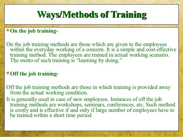 3-52Ways/Methods of TrainingWays/Methods of Training On the job training-On the job training methods are those which are ...