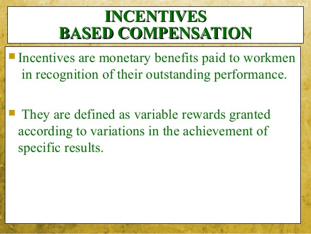 3-61INCENTIVESINCENTIVESBASED COMPENSATIONBASED COMPENSATION Incentives are monetary benefits paid to workmenin recogniti...