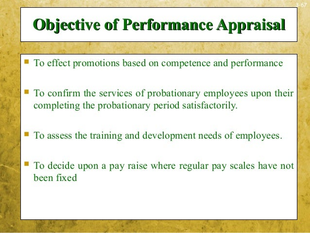 3-67Objective of Performance AppraisalObjective of Performance Appraisal To effect promotions based on competence and per...