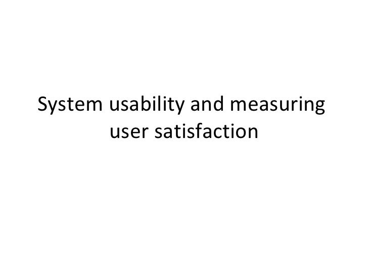 System usability and measuring       user satisfaction