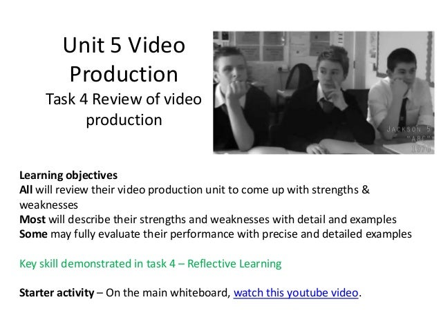 Unit 5 Video        Production     Task 4 Review of video           productionLearning objectivesAll will review their vid...