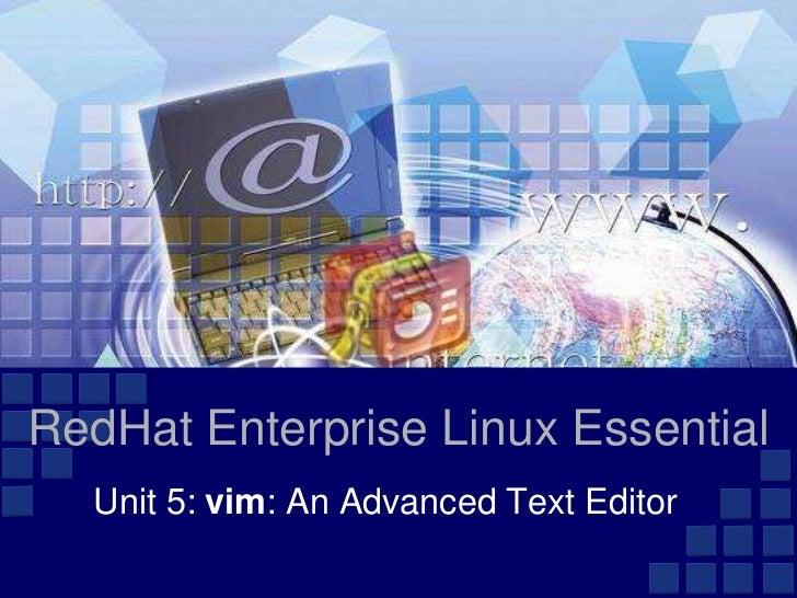 RedHat Enterprise Linux Essential  Unit 5: vim: An Advanced Text Editor