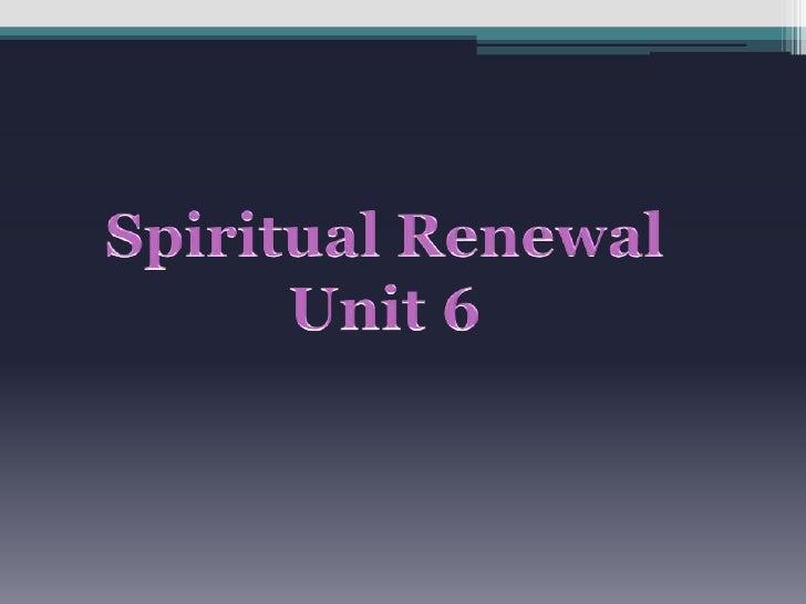 Spiritual Renewal<br />Unit 6<br />
