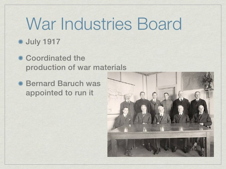 War Industries BoardJuly 1917Coordinated theproduction of war materialsBernard Baruch wasappointed to run it