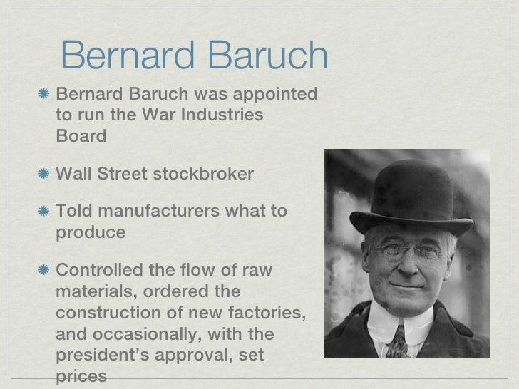 Bernard BaruchBernard Baruch was appointedto run the War IndustriesBoardWall Street stockbrokerTold manufacturers what top...