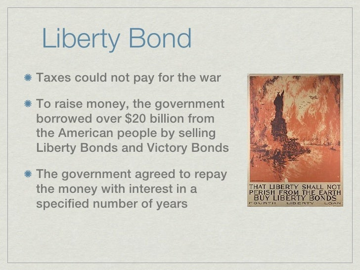 Liberty BondTaxes could not pay for the warTo raise money, the governmentborrowed over $20 billion fromthe American people...
