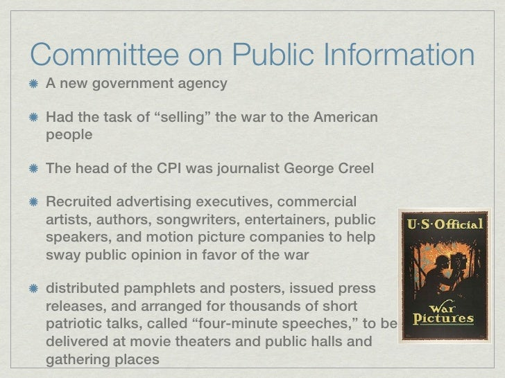 """Committee on Public Information A new government agency Had the task of """"selling"""" the war to the American people The head ..."""