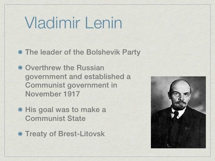 Vladimir LeninThe leader of the Bolshevik PartyOverthrew the Russiangovernment and established aCommunist government inNov...