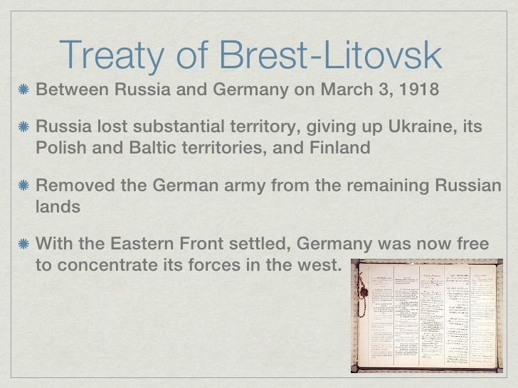 Treaty of Brest-LitovskBetween Russia and Germany on March 3, 1918Russia lost substantial territory, giving up Ukraine, it...