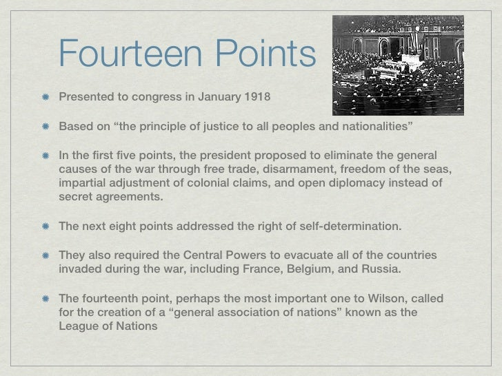 """Fourteen PointsPresented to congress in January 1918Based on """"the principle of justice to all peoples and nationalities""""In..."""