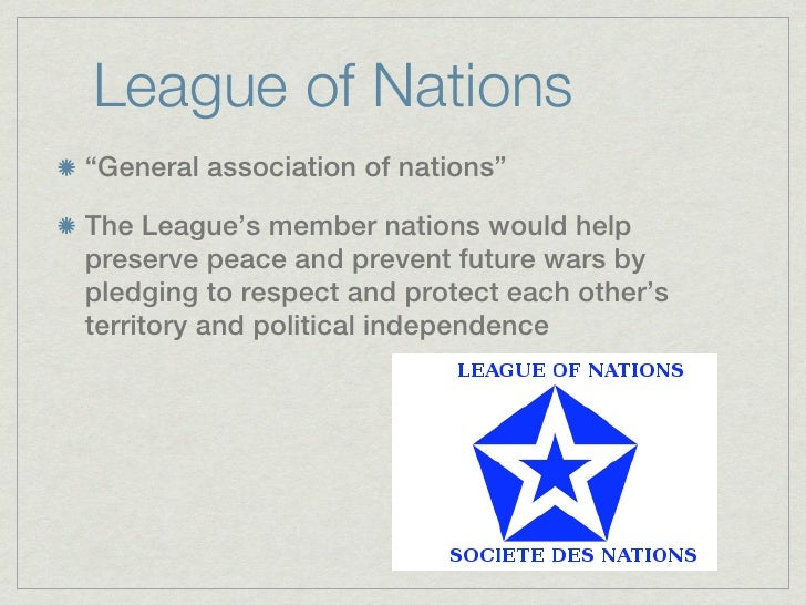 """League of Nations""""General association of nations""""The League's member nations would helppreserve peace and prevent future w..."""