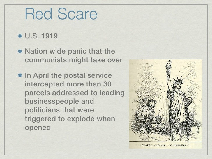 Red ScareU.S. 1919Nation wide panic that thecommunists might take overIn April the postal serviceintercepted more than 30p...