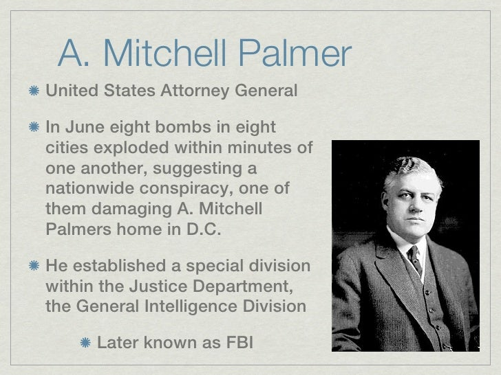 A. Mitchell PalmerUnited States Attorney GeneralIn June eight bombs in eightcities exploded within minutes ofone another, ...