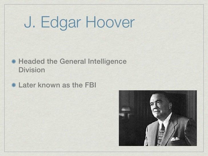 J. Edgar HooverHeaded the General IntelligenceDivisionLater known as the FBI
