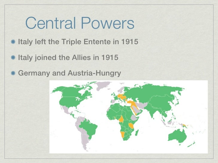 Central PowersItaly left the Triple Entente in 1915Italy joined the Allies in 1915Germany and Austria-Hungry