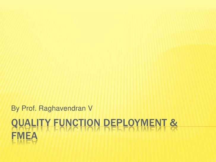 By Prof. Raghavendran VQUALITY FUNCTION DEPLOYMENT &FMEA