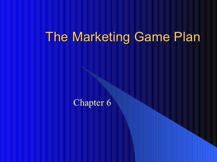 The Marketing Game Plan Chapter 6