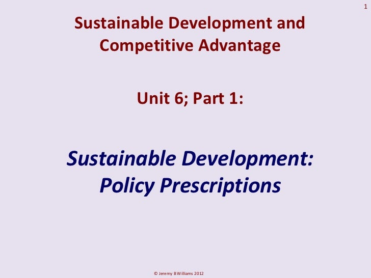 1Sustainable Development and   Competitive Advantage       Unit 6; Part 1:Sustainable Development:   Policy Prescriptions ...