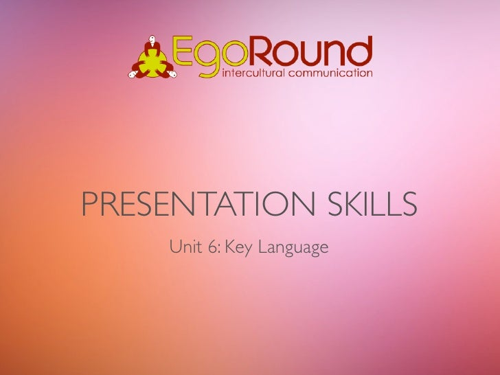 PRESENTATION SKILLS    Unit 6: Key Language