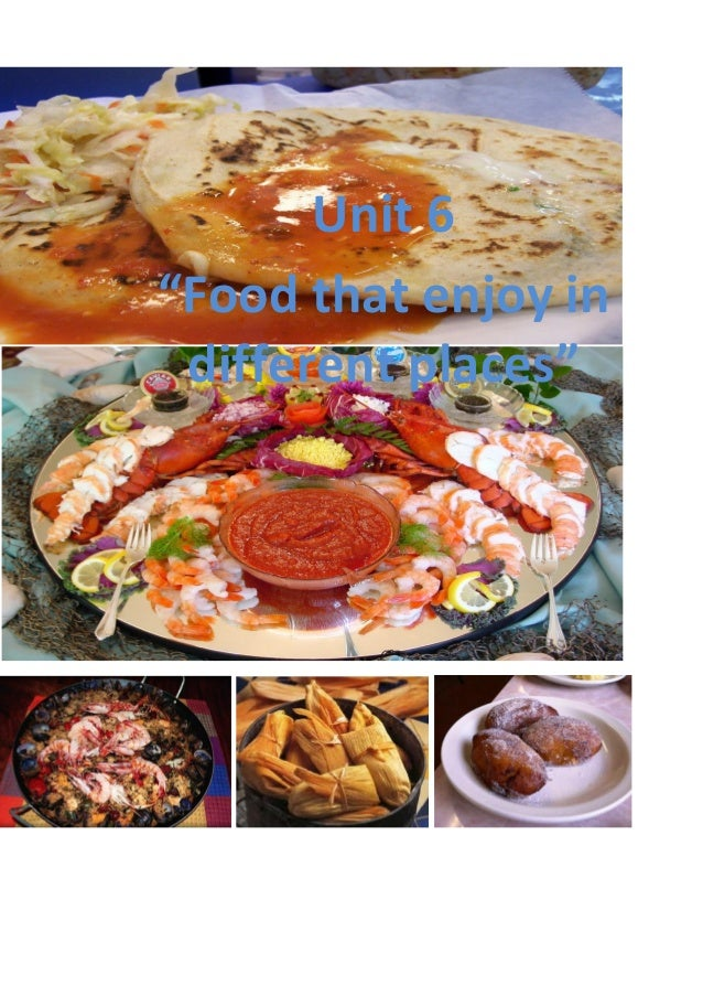 """Unit 6""""Food that enjoy in different places"""""""