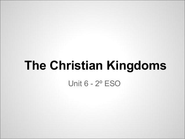 The Christian Kingdoms      Unit 6 - 2º ESO