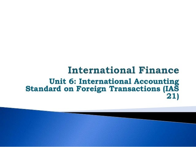 Unit 6: International AccountingStandard on Foreign Transactions (IAS21)